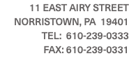 11 EAST AIRY STREET NORRISTOWN, PA 19401 TEL: 610-239-0333 FAX: 610-239-0331